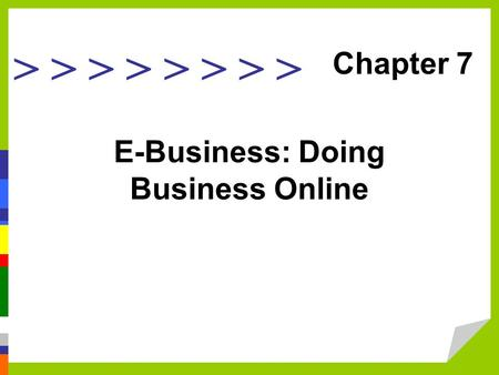 > > > > E-Business: Doing Business Online Chapter 7.