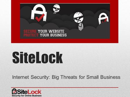 SiteLock Internet Security: Big Threats for Small Business.