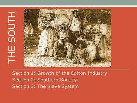 THE SOUTH Section 1: Growth of the Cotton Industry