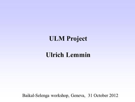 ULM Project Ulrich Lemmin Baikal-Selenga workshop, Geneva, 31 October 2012.