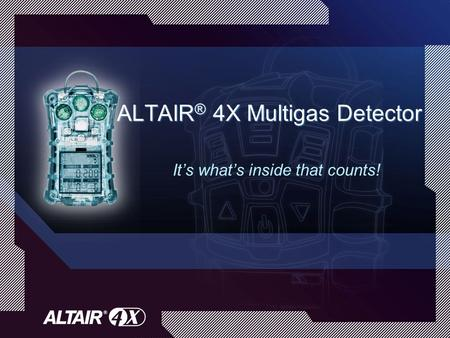 ALTAIR ® 4X Multigas Detector It's what's inside that counts!