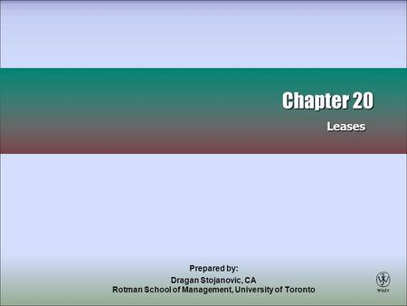 Prepared by: Dragan Stojanovic, CA Rotman School of Management, University of Toronto Chapter 20 Leases Chapter 20 Leases.
