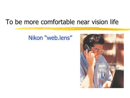 To be more comfortable near vision life