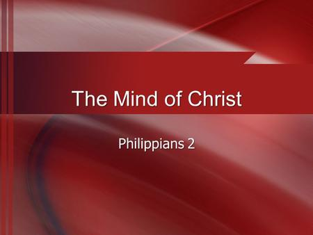 "The Mind of Christ Philippians 2. What Does It Mean to Be Humble? What comes to mind when you think of ""humility""? Quiet, shy, weak? Humility is commanded."