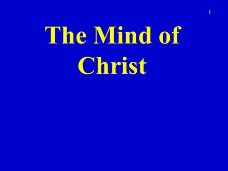 The Mind of Christ 1. Phil. 2:5 ff Let this mind be in you, which was also in Christ Jesus: Who, being in the form of God, thought it not robbery to be.