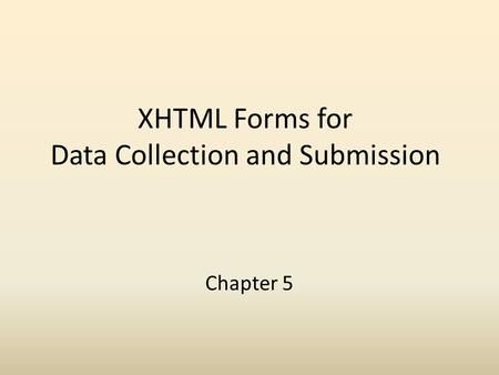 XHTML Forms for Data Collection and Submission Chapter 5.