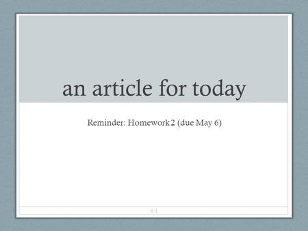 An article for today Reminder: Homework 2 (due May 6) 6-1.