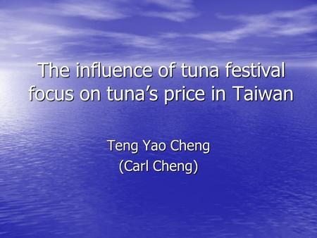 The influence of tuna festival focus on tuna's price in Taiwan Teng Yao Cheng (Carl Cheng)