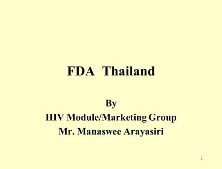 1 FDA Thailand By HIV Module/Marketing Group Mr. Manaswee Arayasiri.