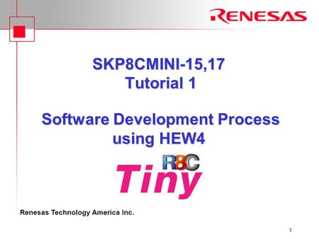 Renesas Technology America Inc. 1 SKP8CMINI-15,17 Tutorial 1 Software Development Process using HEW4.