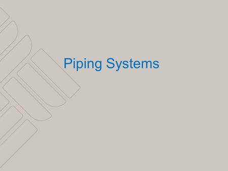 1 Piping Systems. 2 SERIES LOOP MONOFLO SYSTEM DIRECT RETURN REVERSE RETURN PRIMARY/SECONDARY SYSTEM BASIC PRIMARY SYSTEM SYSTEM SYZER.