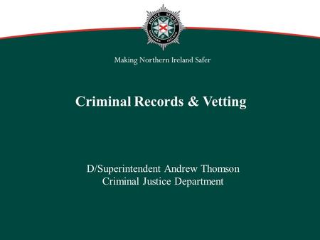 D/Superintendent Andrew Thomson Criminal Justice Department Criminal Records & Vetting.