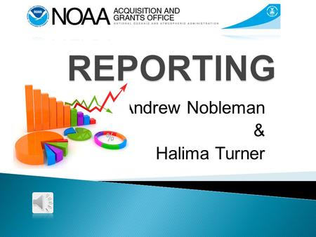 Andrew Nobleman & Halima Turner  Reporting Frequency: The Grants Officer, after coordination with the DOC operating unit, shall prescribe the frequency.