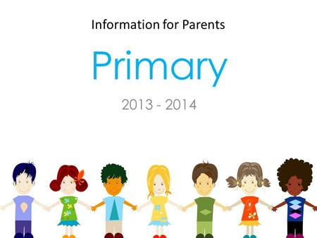 Primary 2013 - 2014 Information for Parents. School starts at 08:30 Punctuality is very important! Transport Children and Year 1 leave school at 14:20.