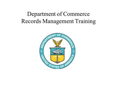 Department of Commerce Records Management Training.