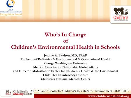 Who's In Charge of Children's Environmental Health in Schools Jerome A. Paulson, MD, FAAP Professor of Pediatrics & Environmental & Occupational Health.