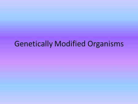 Genetically Modified Organisms. 1.Go to my wikipage : oconnorbiology.greenwich.wikispaces.net 2.Click on the Google Forms link 3.Answer the questions.