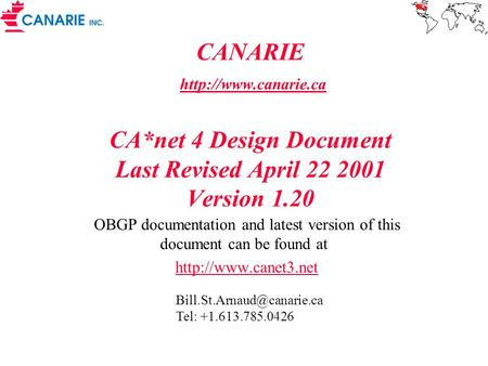 CANARIE  CA*net 4 Design Document Last Revised April 22 2001 Version 1.20  OBGP documentation and latest version.