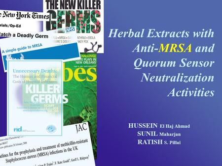Herbal Extracts with Anti-MRSA and Quorum Sensor Neutralization Activities HUSSEIN El Haj Ahmad SUNIL Maharjan RATISH S. Pillai.