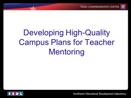 Developing High-Quality Campus Plans for Teacher Mentoring.