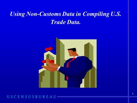 1 Using Non-Customs Data in Compiling U.S. Trade Data.