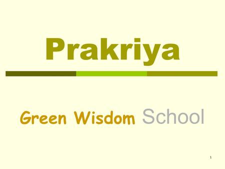 1 Prakriya Green Wisdom School. 2 Choice of Board Exams Prakriya offers the opportunity to students of choosing one of these school leaving examinations: