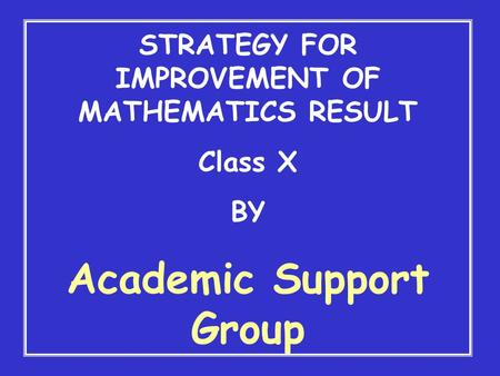STRATEGY <strong>FOR</strong> IMPROVEMENT OF MATHEMATICS RESULT <strong>Class</strong> X BY Academic Support Group.