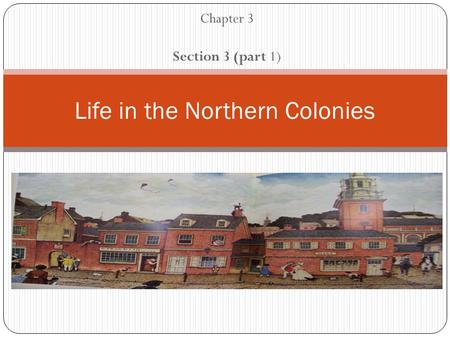 Chapter 3 Section 3 (part 1) Life in the Northern Colonies.