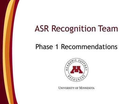 ASR Recognition Team Phase 1 Recommendations. Agenda Recognition Team Introductions Team Timeline Phase 1 Recommendations Future of Recognition Team.