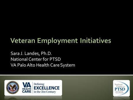 Sara J. Landes, Ph.D. National Center for PTSD VA Palo Alto Health Care System.