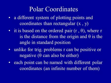 Polar Coordinates a different system of plotting points and coordinates than rectangular (x, y) it is based on the ordered pair (r, θ), where r is the.