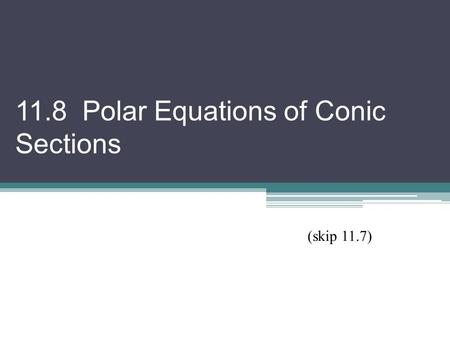 11.8 Polar Equations of Conic Sections (skip 11.7)