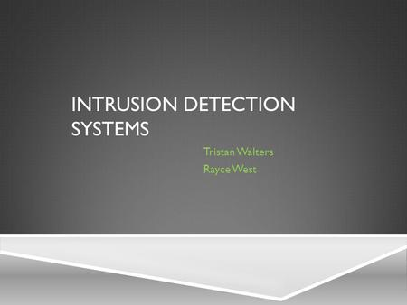 INTRUSION DETECTION SYSTEMS Tristan Walters Rayce West.