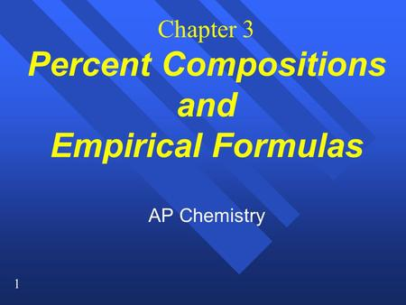 1 Chapter 3 Percent Compositions and Empirical Formulas AP Chemistry.