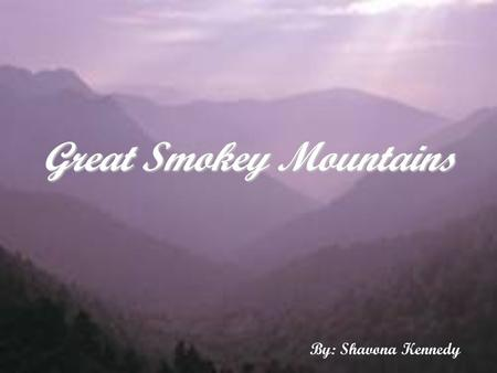 Great Smokey Mountains By: Shavona Kennedy. Biome Type & Climate Winter Summer Fall Spring Temperate Rain Forest.
