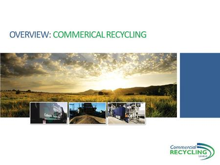 OVERVIEW: COMMERICAL RECYCLING. INTRODUCING CRL CRL was formed in 2001 as a commercial tipping and recycling facility To enable CRL to recycle more the.
