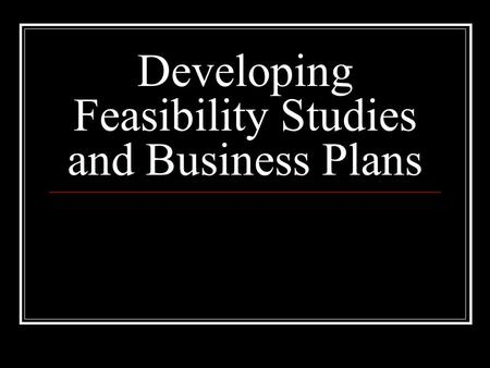 Developing Feasibility Studies and Business Plans