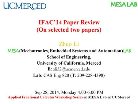 MESA LAB IFAC'14 Paper Review (On selected two papers) Zhuo Li MESA LAB MESA (Mechatronics, Embedded Systems and Automation) LAB School of Engineering,
