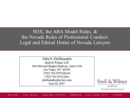 D E N V E R L A S V E G A S O R A N G E C O U N T Y P H O E N I X S A L T L A K E C I T Y T U C S O N SOX, the ABA Model Rules, & the Nevada Rules of Professional.