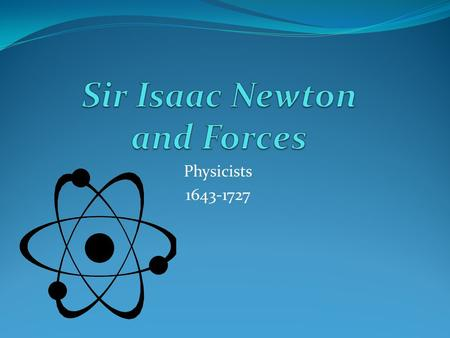 Physicists 1643-1727. The Telescope Newton's first major achievement was the invention, design, and making of a reflecting telescope. It was an advancement.
