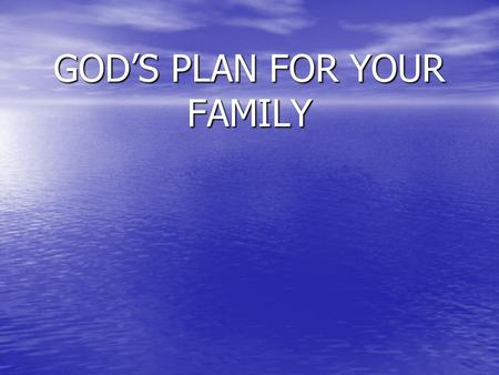 "GOD'S PLAN FOR YOUR FAMILY. ""Whatever else may be said about the home, it is the bottom line of life, the anvil upon which attitudes and convictions GOD'S."