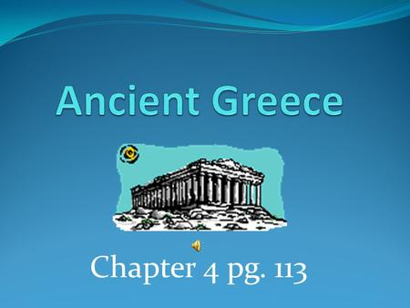 Ancient Greece Chapter 4 pg. 113.