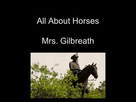 All About Horses Mrs. Gilbreath. Horse Classification The horse (Equus caballus) is a large odd-toed ungulate mammal, one of ten modern species of the.