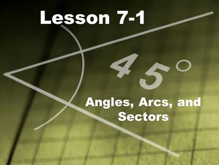 Lesson 7-1 Angles, Arcs, and Sectors. Objective: