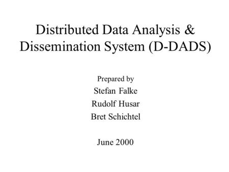 Distributed Data Analysis & Dissemination System (D-DADS) Prepared by Stefan Falke Rudolf Husar Bret Schichtel June 2000.