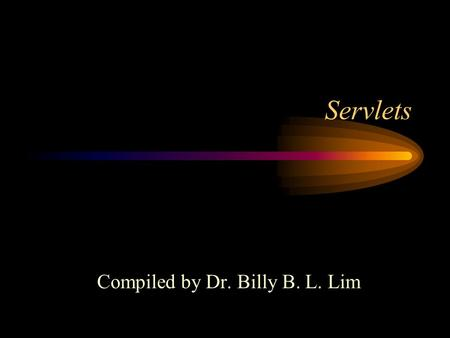 Servlets Compiled by Dr. Billy B. L. Lim. Servlets Servlets are Java programs which are invoked to service client requests on a Web server. Servlets extend.