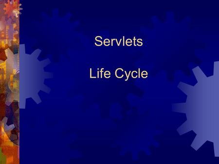 Servlets Life Cycle. The Servlet Life Cycle A servlet life cycle can be defined as the entire process from its creation till the destruction. The following.
