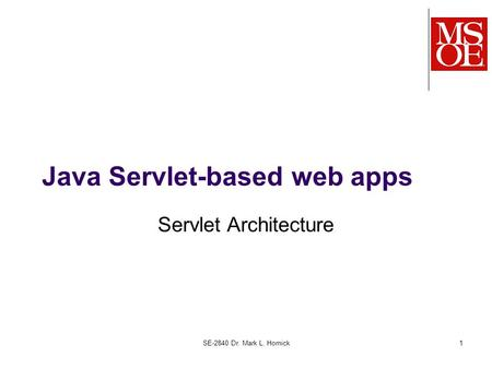 SE-2840 Dr. Mark L. Hornick1 Java Servlet-based web apps Servlet Architecture.