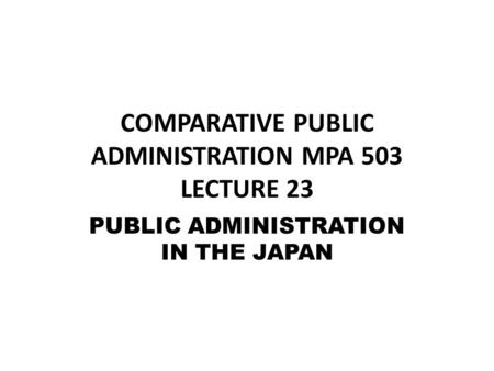 comparative public administration This course introduces students to the core themes, theories, contemporary and  historical experiences of public sector management and administration.