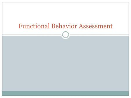 Functional Behavior Assessment. Organizer Background and rationale for FBA Steps to conducting an FBA Key components/outcomes of FBA Tools to be introduced: